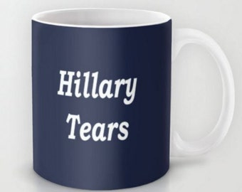 Hillary Tears  - 11 oz or 15 oz Ceramic Mug