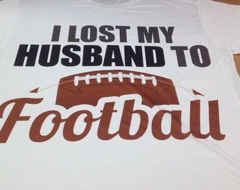 I lost my husband to football Wife T-shirt Sport wire T-shirt Husband wife shirt Football T-shirt Sport lover T-shirt Football fan T-shirt