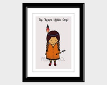Children's 'Be brave little one..wild west native indian girl' 8x6 nursery / kids room wall print