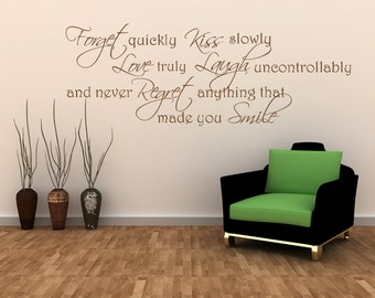 Forget Quickly Kiss Slowly Love Truly Laugh Uncontrollably And Never Regret Inspirational Quote - Wall Quote - Vinyl Decal - 12