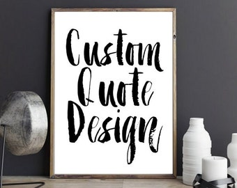 Custom Quote Print, Typography Print, Custom Print,  Printable Wall Art, Custom Quote Design,  Wall Art, Digital Download