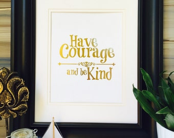 Have Courage and be Kind Wall Art Real foil Art, Gold Foil Print Gold Home Decor
