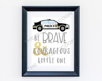 Police Car Be Brave Printable, Nursery Print, Be Brave and Courageous Little One, Nursery Art, Policeman, PD, Black, White, Gold, 8x10