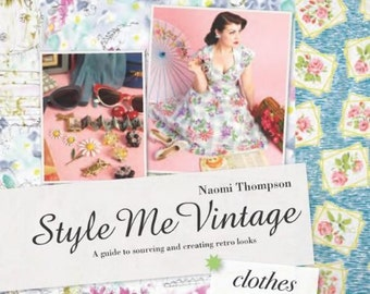 Style Me Vintage Clothes: A Guide to Sourcing and Creating Retro Looks
