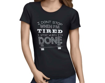 I Dont Stop When I'm Tired, IStop When I'm Done T-Shirts