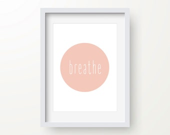 Breathe Print, Inspirational Quote, Modern Art Print, Digital Print, Wall Art, Instant Download, Feel Good Quote, Relax, Printable