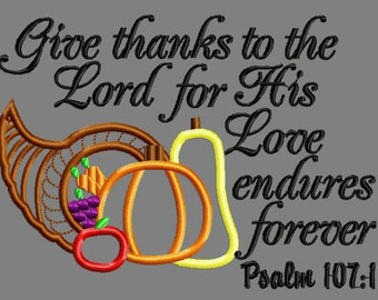 Buy 3 get 1 free! Give thanks to the Lord for His love endures forever, Psalm 107:1 applique embroidery design
