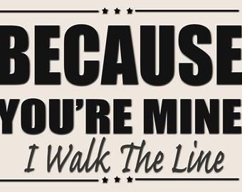 Because Your Mine I Walk The Line, Jonny Cash, Metal Sign,  No.239