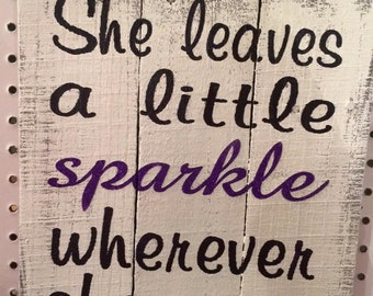 She Leaves A Little Sparkle Wherever She Goes sign