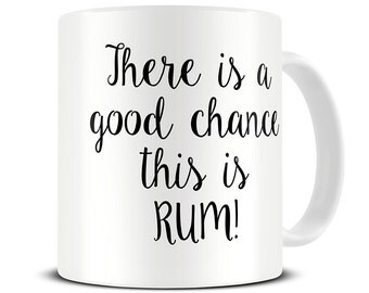 There is a Good Chance This is Rum Mug - rum gifts - gifts for husband - drinking gifts - MG401