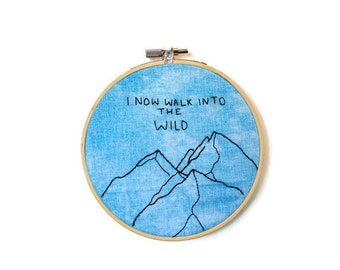 Into The Wild Embroidery Art - Hoop Art - Quote Embroidery - Mountains Embroidery - Nature