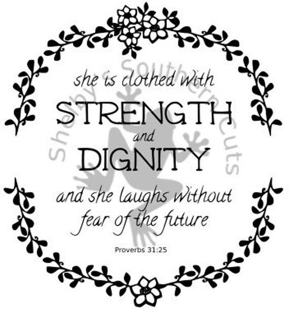 Strangth And Images For Dignity: Clothed With Strength & Dignity Proverbs 31:25 From