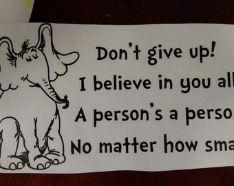 Don't Give Up! I Believe in you All. A Person's a Person No Matter How Small Wall Decal