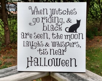 When Witches Go Riding and Black Cats are Seen, the Moon laughs & Whispers 'tis near Halloween. Halloween Sign, Halloween Decor