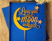 Love You To The Moon And Back   Wedding Cake Topper