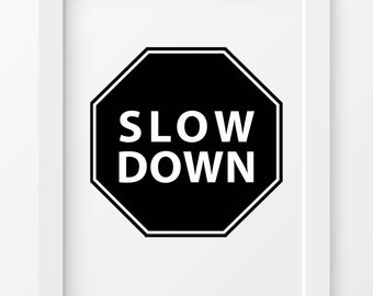Slow Down Print, Inspirational Quote, Black and White Wall Art, INSTANT DOWNLOAD, Printable Poster, Typography Print, Home Office Decor