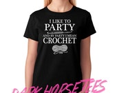 I Like to Party and By Party I Mean Crochet Funny Crochet Knitting Womens T-shirt