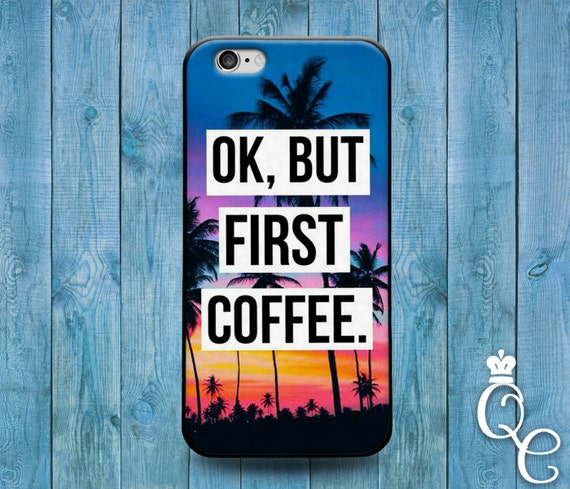 iPhone 4 4s 5 5s 5c SE 6 6s 7 plus iPod Touch 4th 5th 6th Generation Cute Tropical Sun Quote Phone Cover Funny Ok But Coffee First Case