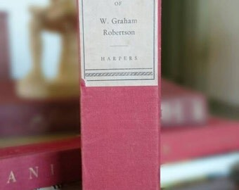 Life Was Worth Living The Reminiscences of W. Graham Robertson 1931