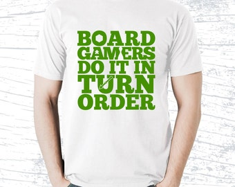 Board Gamers Do It In Turn Order T-shirt | white tshirt for board game geeks and tabletop gamers | strategy games meeple design tee