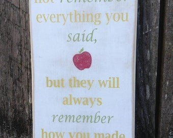 """Rustic Wood Sign - Teacher Sign - They May Not Remember Everything Your Said - 6"""" x 12"""""""