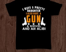 I have a pretty daughter funny t-shirt tee shirt tshirt Christmas gun lover shirt guns pistol rifle men's dad father father's day hunting