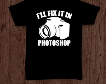 I'll fix it in photoshop funny t-shirt tee shirt tshirt photography shirt photographer shirt camera photographer gift men's women's picture