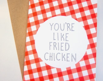 You're Like Fried Chicken