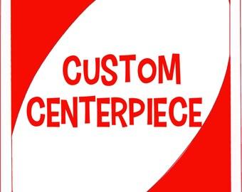 Custom Centerpiece