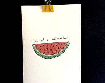 I carried a watermelon Valentines/Love/Friends card