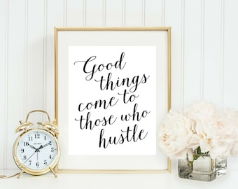 Good Things Come To Those Who Hustle Print - Home Office Sign - Quote for Women - Gallery Wall Art Decor - Motivational Print - Girl Boss