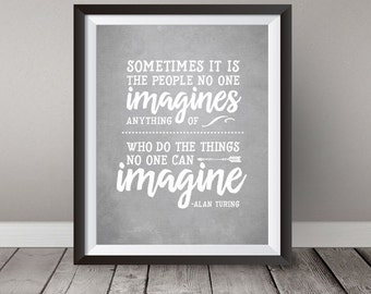Instant Download - Sometimes it is the people no one imagines anything of - Art 8x10 - grey - white - Alan Turing - Quote - Imitation Game