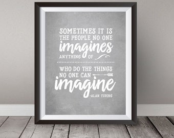 Buy One Get One, Sometimes it is the people no one imagines anything of, Art 8x10 or 11x14, grey, white, Alan Turing, Quote, Imitation, Deco