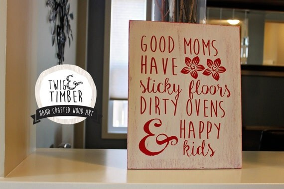 Good Moms Have Sticky Floors - CUSTOM COLORS - Cute Mothers Day Gift!