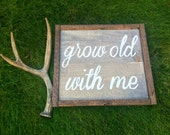 Grow Old With Me Handcrafted Wooden Sign