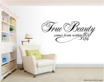 True Beauty Comes From Within...Wall Quotes, Inspirational Quote, Love, Sayings, Phrases, Decals