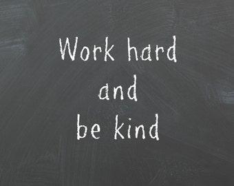Work hard and be kind Printable Art