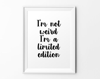 I'm not weird - quote print black and white typography print inspirational print typography poster motivational print wall decal art