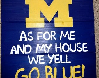 As For Me and My House We Yell Go Blue!