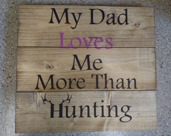 My Dad Loves Me More Than Hunting Wood Sign