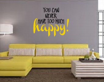 You Can Never Have Too Much Happy Vinyl Wall Decal, Happy Wall Decal,  Removable Part 67