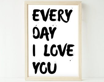Every day I love you quote artwork print up to extra large A1