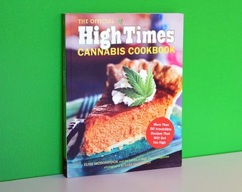 The Official HIGH TIMES cannabis cookbook with over 50 incredible recipes to get you high ebook