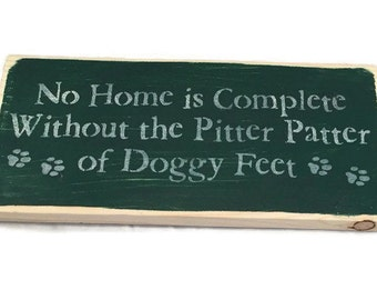 No Home Is Complete Without The Pitter Patter Of Doggy Feet - Dog Owners Gift - Wooden Dog Sign - Custom Wood Signs - New Puppy Gift