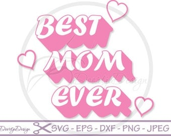 Best Mom Ever SVG, Mothers Day, Best Mom Ever Cutting File, Cut Files, Mothers Day Svg Files, SVG files for Cricut, Vector Files