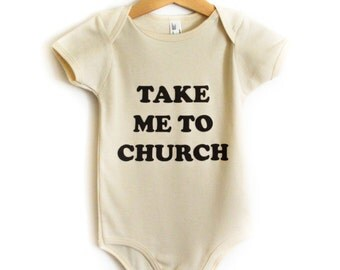 Take Me to Church Infants Organic Bodysuit/ American Apparel