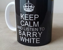 Keep Calm And Listen to Barry White - Any Color Option 11OZ - 300ml