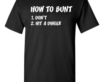 How To Bunt 1. Don't 2. Hit a Dinger Funny Humor Bat Batting Ball Game Home Run Baseball Inspired T-Shirt