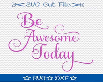 Be Awesome Today SVG Cut File, SVG File Sayings, SVG Quotes, Inspirational svg, svg File for Silhouette, Motivational svg