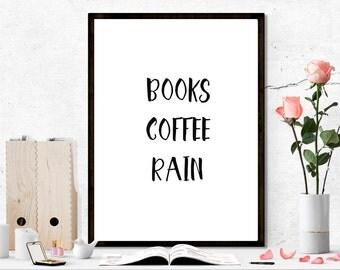 Books coffee rain, Books coffee rain printable art, books printable, coffee printable, home sweet home, typography printable quotes, books